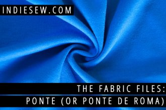 The Fabric Files: Ponte | Indiesew.com